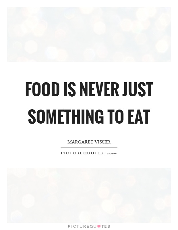 Food is never just something to eat Picture Quote #1