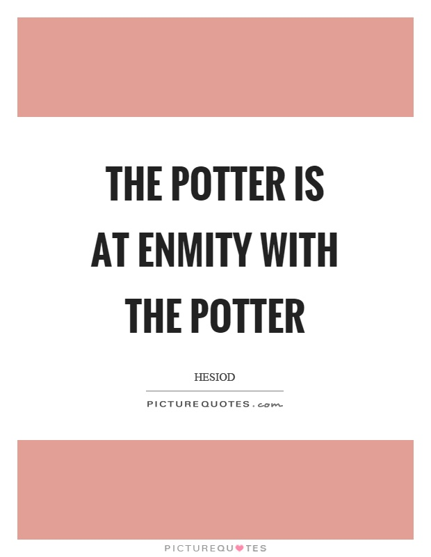 The potter is at enmity with the potter Picture Quote #1