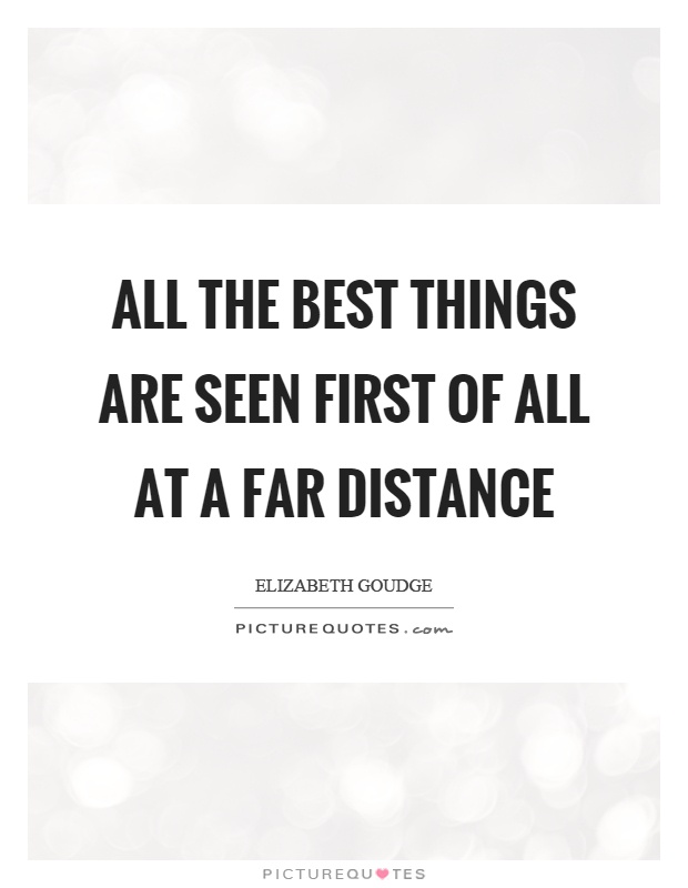 All the best things are seen first of all at a far distance Picture Quote #1