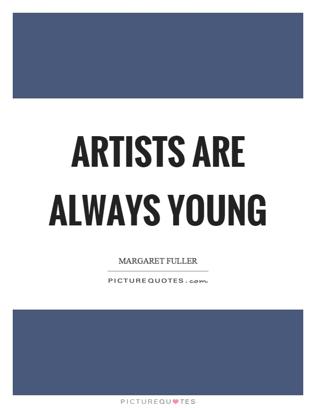 Artists are always young Picture Quote #1