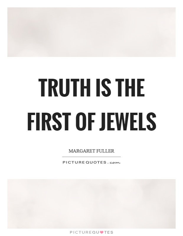 Truth is the first of jewels Picture Quote #1