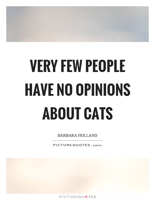 Very few people have no opinions about cats Picture Quote #1