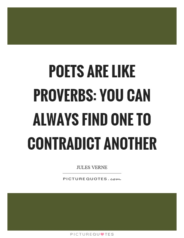 Poets are like proverbs: you can always find one to contradict another Picture Quote #1