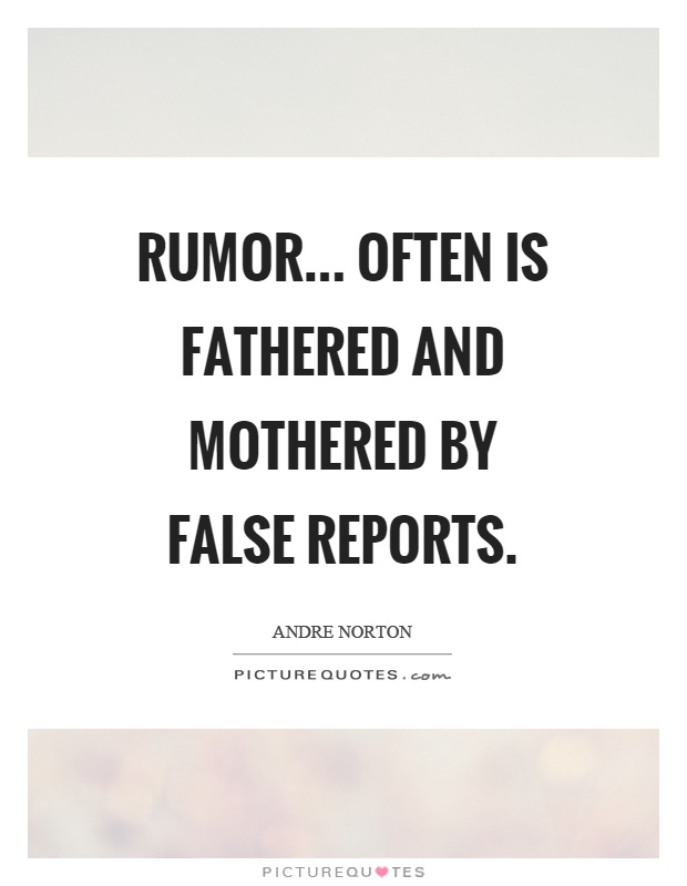 Rumor... often is fathered and mothered by false reports Picture Quote #1
