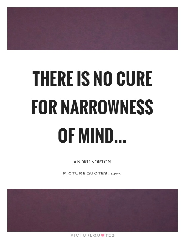 There is no cure for narrowness of mind picture quote 1