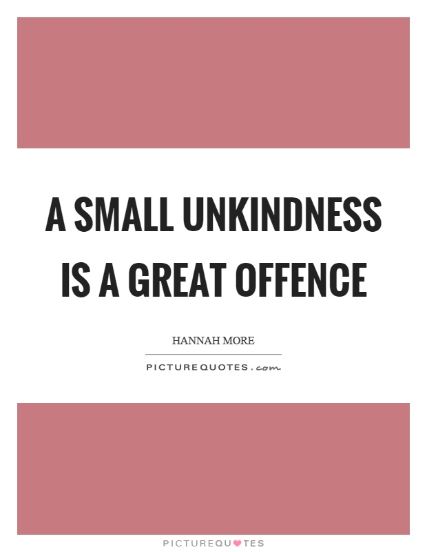 A small unkindness is a great offence Picture Quote #1