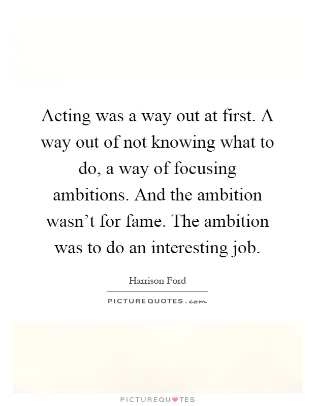 Acting was a way out a...