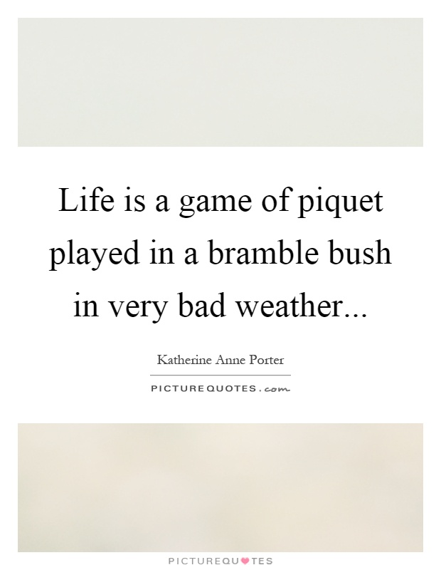 Life is a game of piquet played in a bramble bush in very bad weather Picture Quote #1