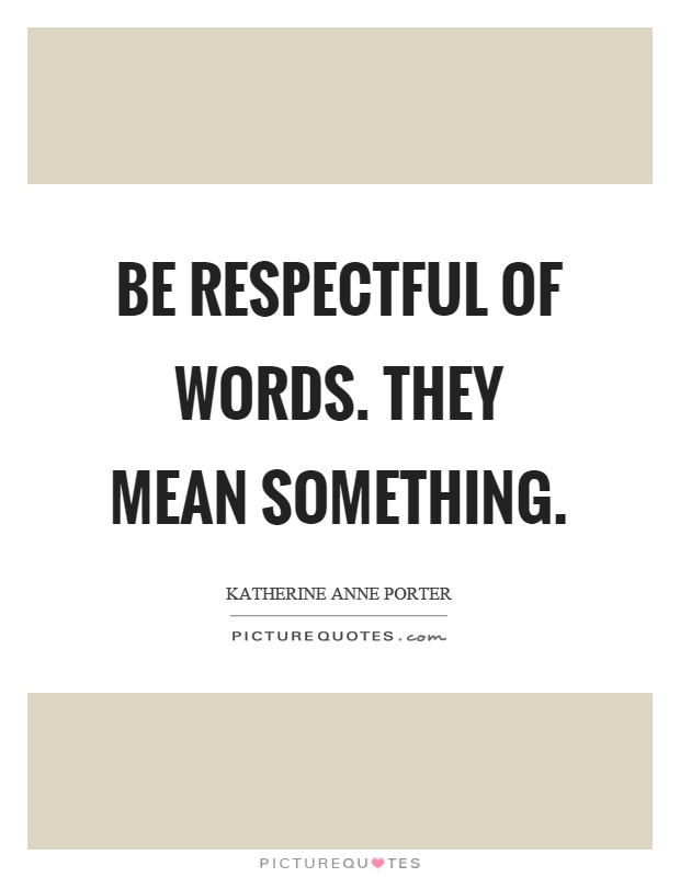 Be respectful of words. They mean something Picture Quote #1