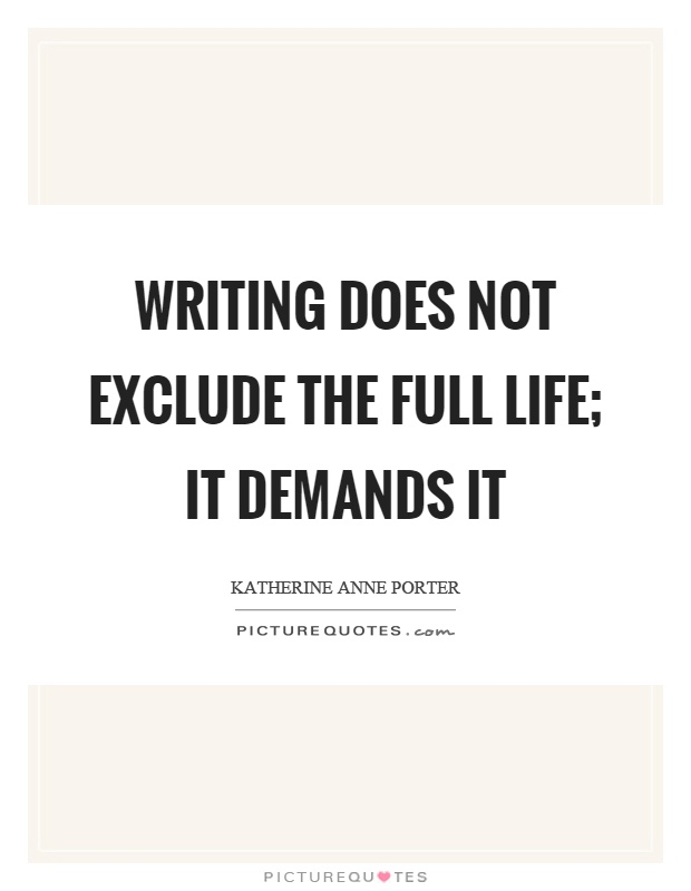 Writing does not exclude the full life; it demands it Picture Quote #1