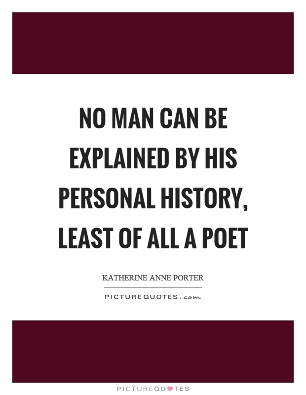No man can be explained by his personal history, least of all a poet Picture Quote #1