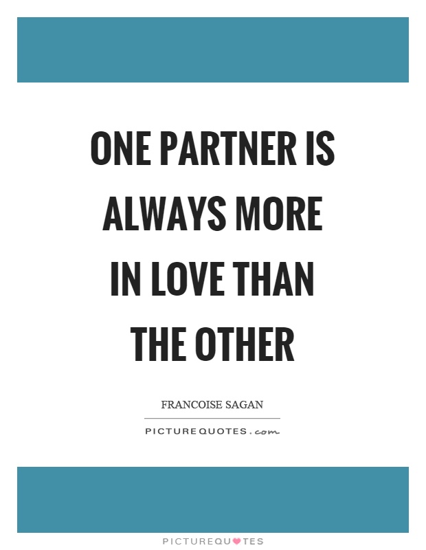 One partner is always more in love than the other Picture Quote #1