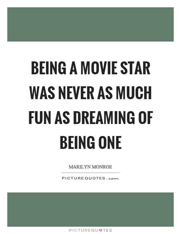 Being a movie star was never as much fun as dreaming of being one Picture Quote #1