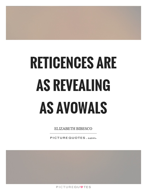 Reticences are as revealing as avowals Picture Quote #1