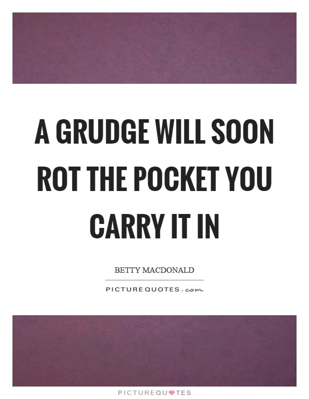 A grudge will soon rot the pocket you carry it in Picture Quote #1