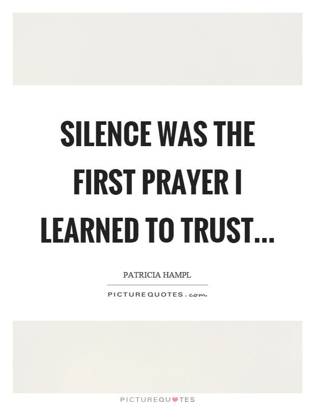 Silence was the first prayer I learned to trust Picture Quote #1