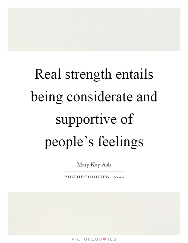 Real strength entails being considerate and supportive of people's feelings Picture Quote #1
