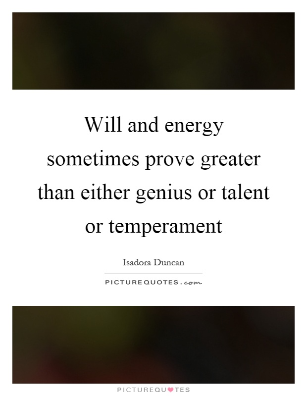 Will and energy sometimes prove greater than either genius or talent or temperament Picture Quote #1
