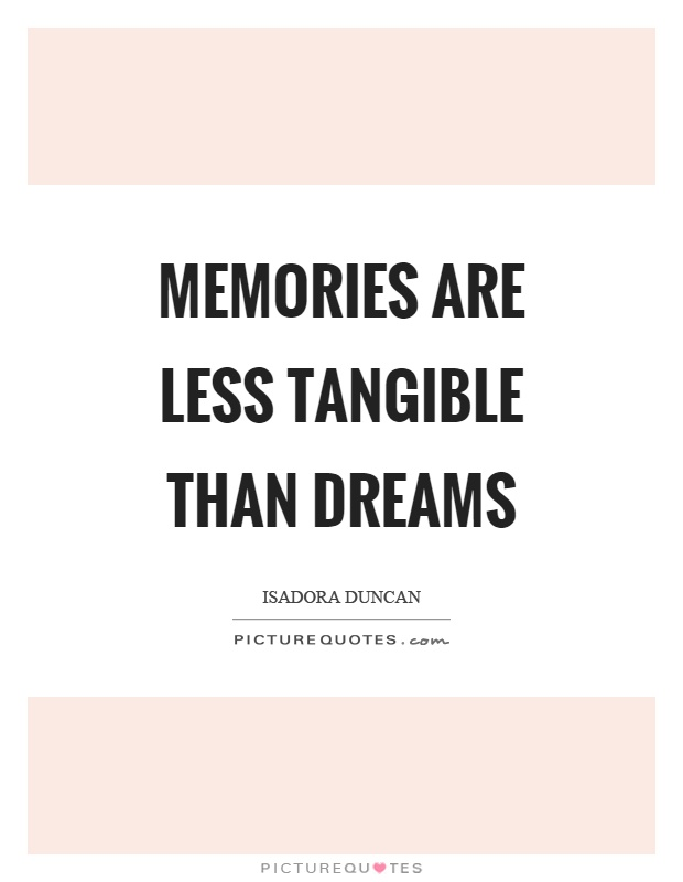 Memories are less tangible than dreams Picture Quote #1