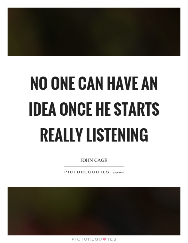No one can have an idea once he starts really listening Picture Quote #1