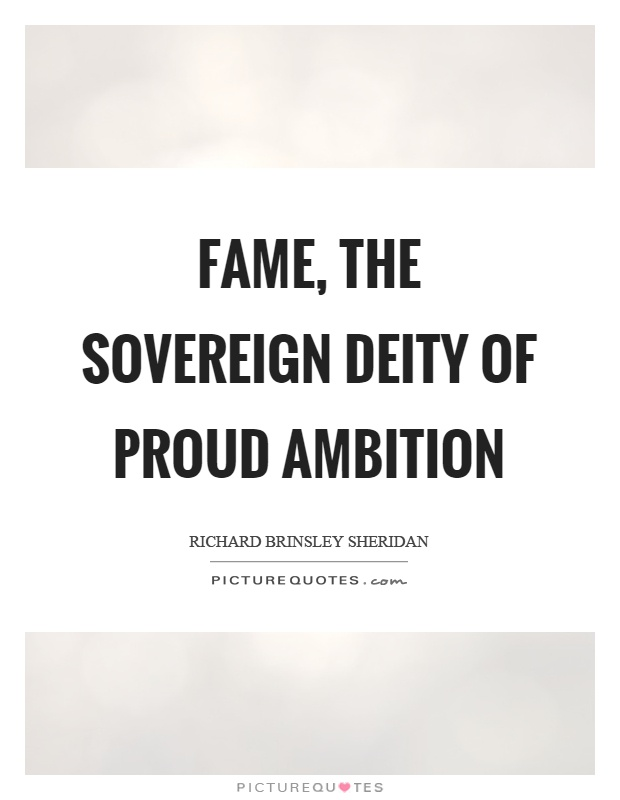 Fame, the sovereign deity of proud ambition Picture Quote #1