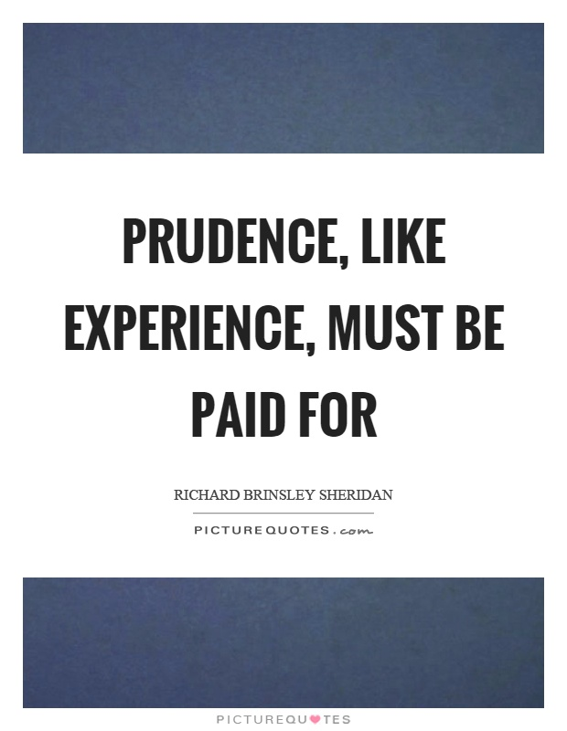 Prudence, like experience, must be paid for Picture Quote #1