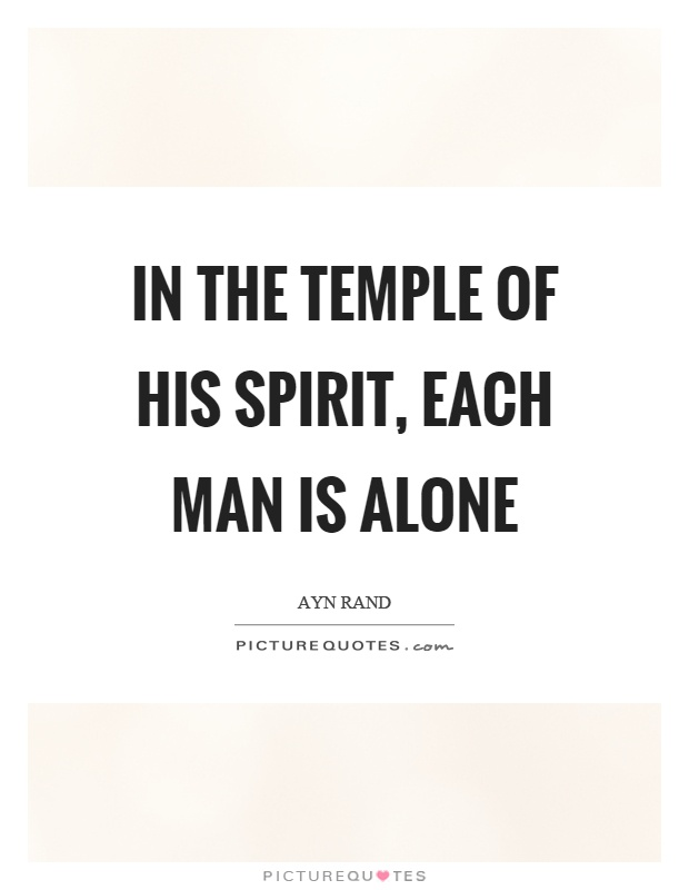 In the temple of his spirit, each man is alone Picture Quote #1