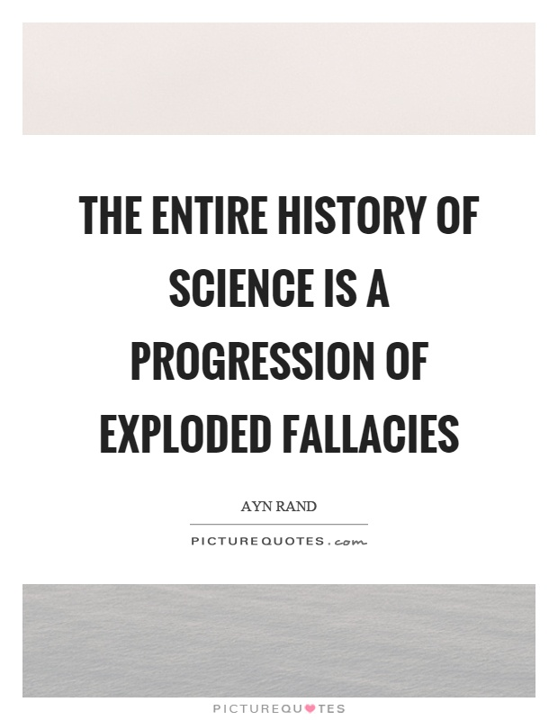 The entire history of science is a progression of exploded fallacies Picture Quote #1