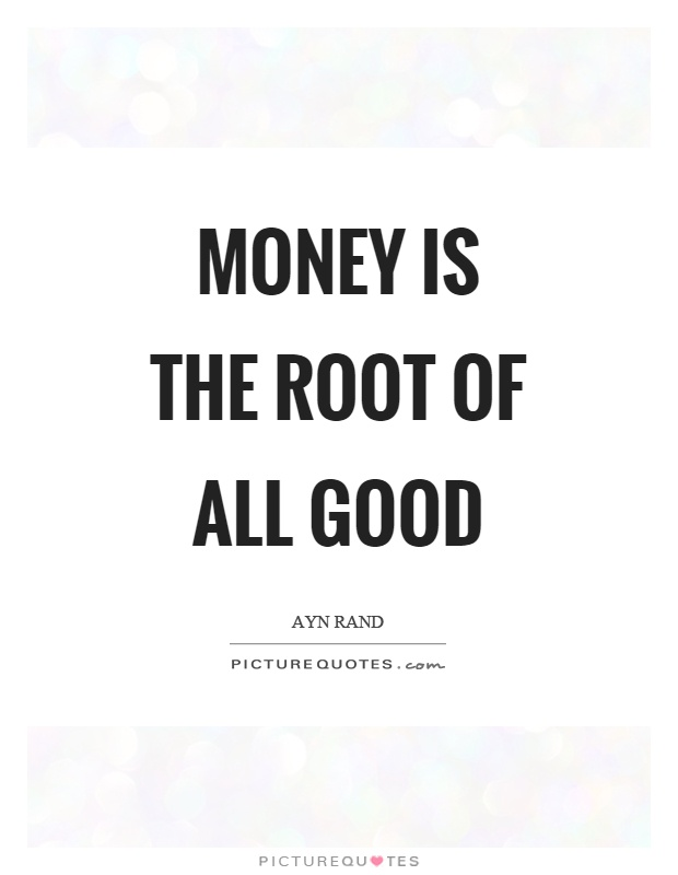 Money is the root of all good Picture Quote #1