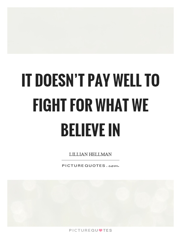 It doesn't pay well to fight for what we believe in Picture Quote #1