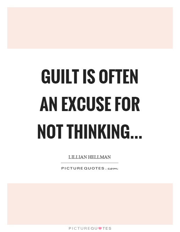 Guilt is often an excuse for not thinking Picture Quote #1