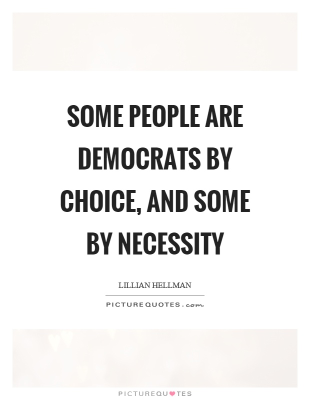 Some people are democrats by choice, and some by necessity Picture Quote #1