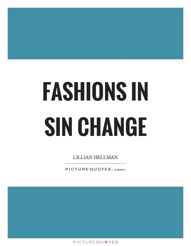 Fashions in sin change Picture Quote #1