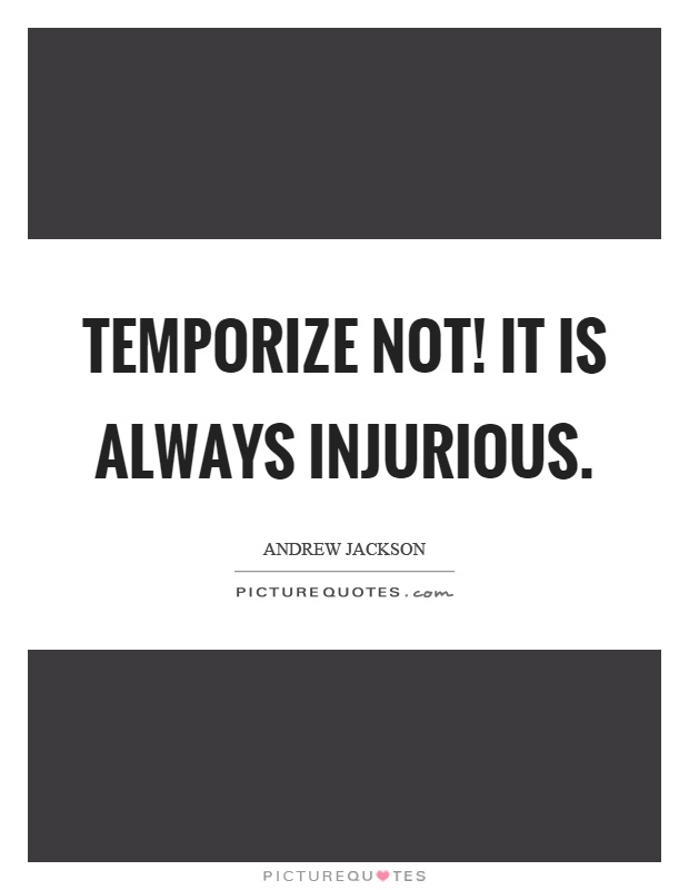 Temporize not! It is always injurious Picture Quote #1