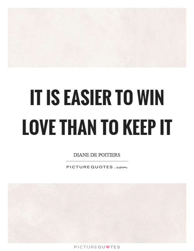 It is easier to win love than to keep it Picture Quote #1
