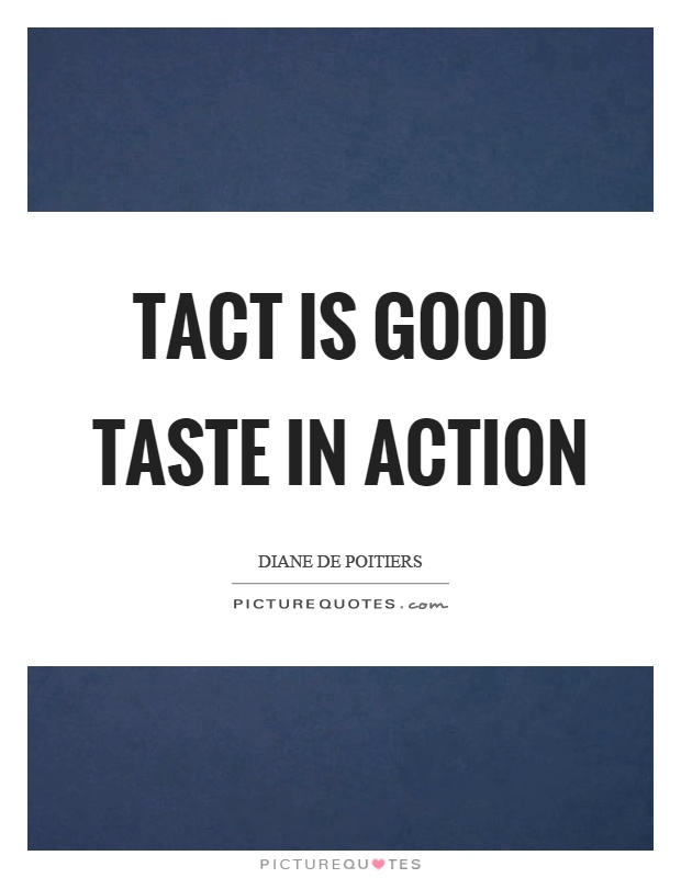 Tact is good taste in action Picture Quote #1
