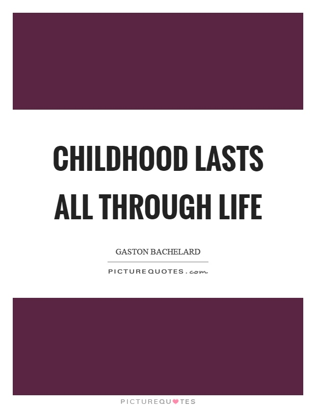 Childhood lasts all through life Picture Quote #1
