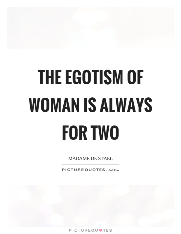 The egotism of woman is always for two Picture Quote #1