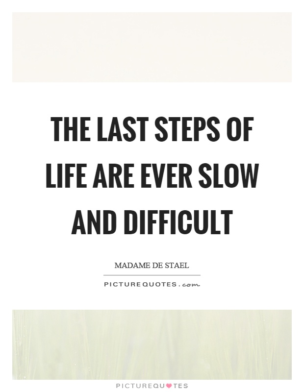 The last steps of life are ever slow and difficult Picture Quote #1