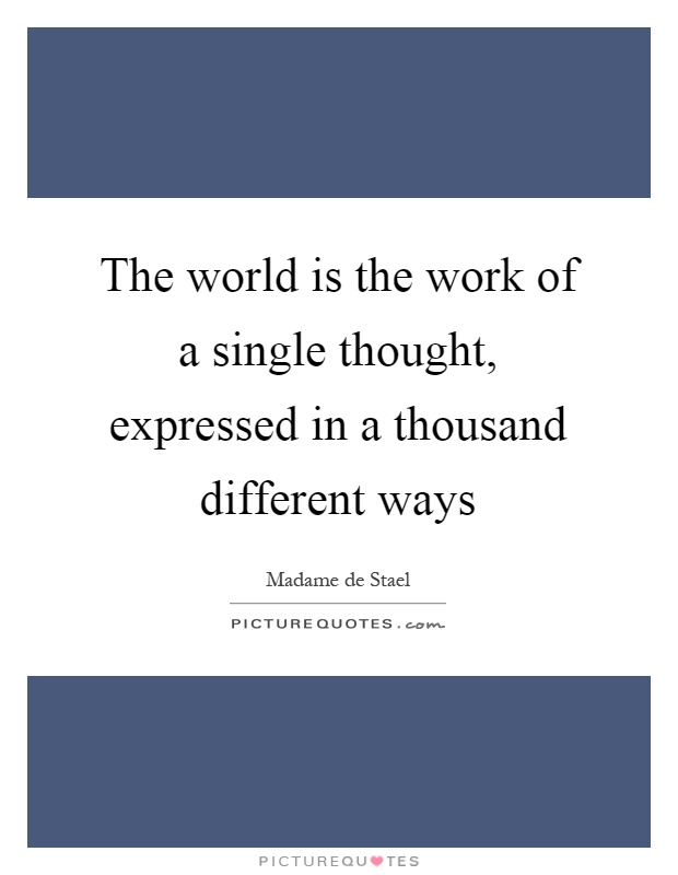 The world is the work of a single thought, expressed in a thousand different ways Picture Quote #1