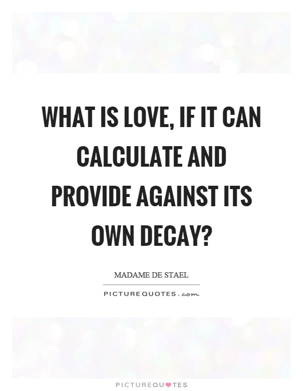 What is love, if it can calculate and provide against its own decay? Picture Quote #1