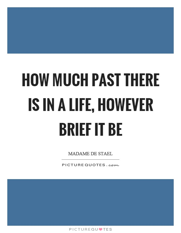 How much past there is in a life, however brief it be Picture Quote #1