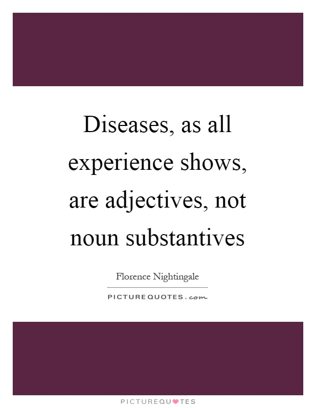 Diseases, as all experience shows, are adjectives, not noun substantives Picture Quote #1