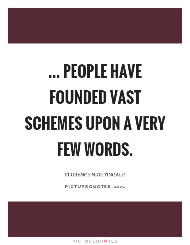... people have founded vast schemes upon a very few words Picture Quote #1
