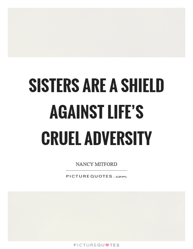 Sisters are a shield against life's cruel adversity Picture Quote #1