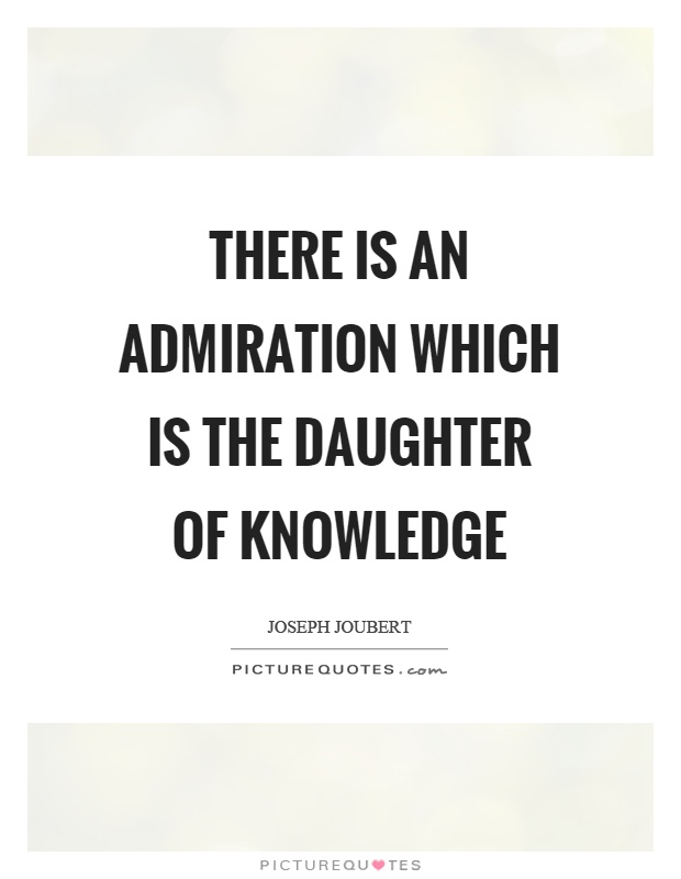 There is an admiration which is the daughter of knowledge Picture Quote #1