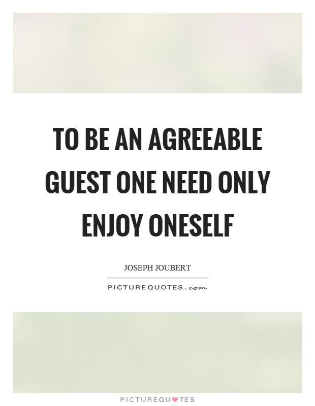 To be an agreeable guest one need only enjoy oneself Picture Quote #1