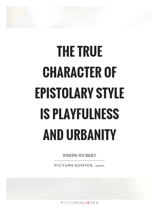 The true character of epistolary style is playfulness and urbanity Picture Quote #1