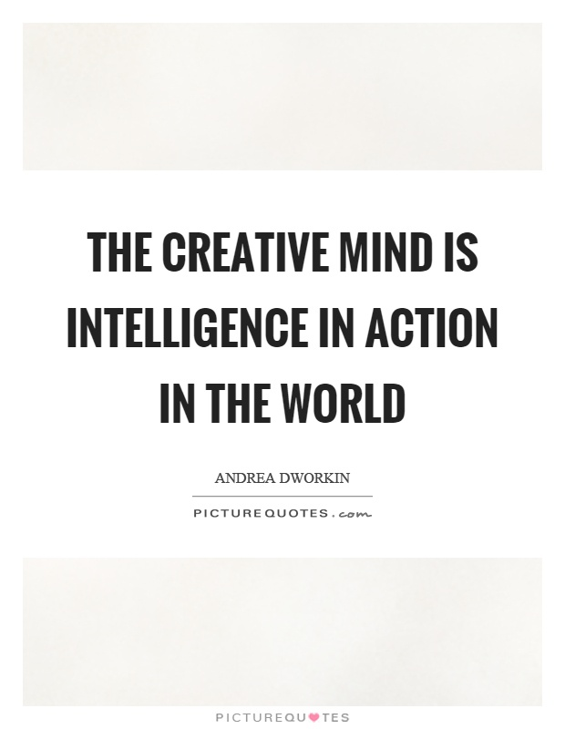 The creative mind is intelligence in action in the world Picture Quote #1