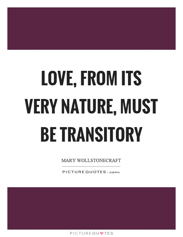 Love, from its very nature, must be transitory Picture Quote #1